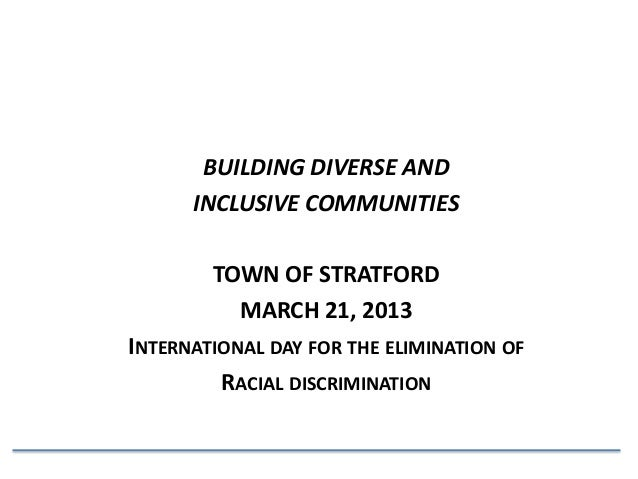 BUILDING DIVERSE AND      INCLUSIVE COMMUNITIES        TOWN OF STRATFORD          MARCH 21, 2013INTERNATIONAL DAY FOR THE ...