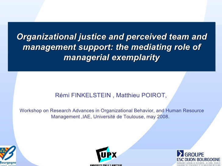 Organizational justice and perceived team and management support: the mediating role of managerial exemplarity Rémi FINKEL...
