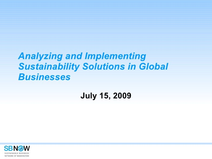 Analyzing and Implementing Sustainability Solutions in Global Businesses July 15, 2009