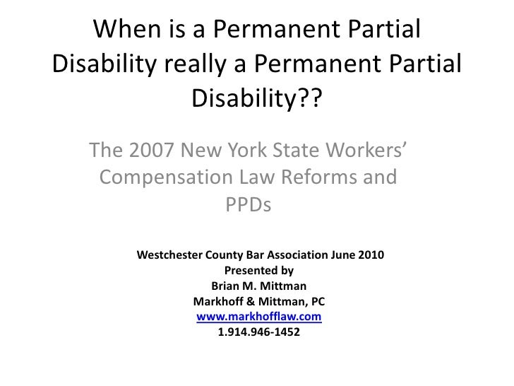 When is a Permanent Partial Disability really a Permanent Partial Disability??<br />The 2007 New York State Workers' Compe...