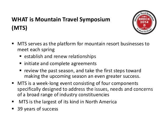 WHATisMountainTravelSymposium (MTS)  MTSservesastheplatformformountainresortbusinessesto meeteachspring...