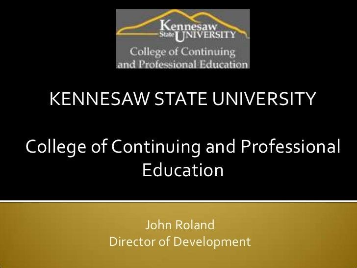 KENNESAW STATE UNIVERSITYCollege of Continuing and Professional              Education                John Roland         ...