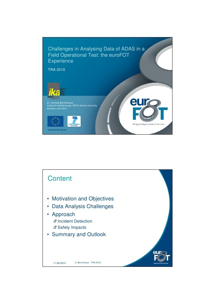 Challenges in Analysing Data of ADAS in a  Field Operational Test: the euroFOT  Experience  TRA 2010     Dr. Ahmed Benmimo...