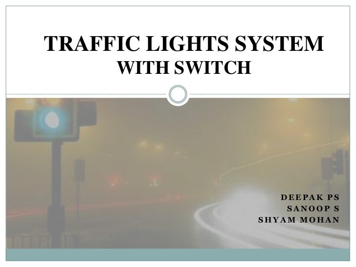 TRAFFIC LIGHTS SYSTEM     WITH SWITCH                      DEEPAK PS                       SANOOP S                   SHYA...