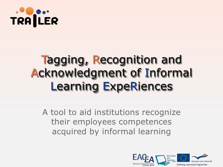 Tagging, Recognition andAcknowledgment of Informal   Learning ExpeRiences A tool to aid institutions recognize   their emp...