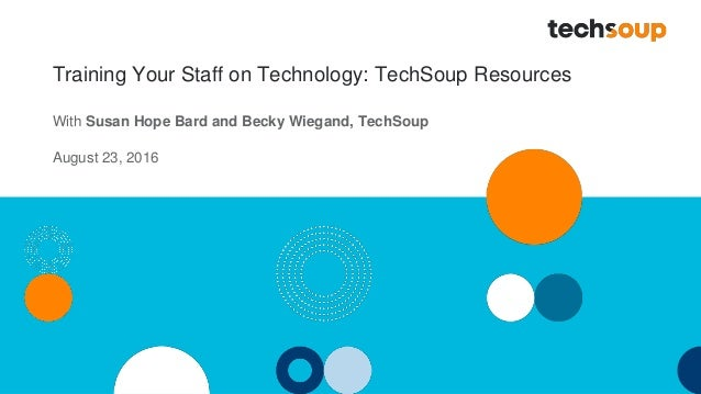 Training Your Staff on Technology: TechSoup Resources With Susan Hope Bard and Becky Wiegand, TechSoup August 23, 2016