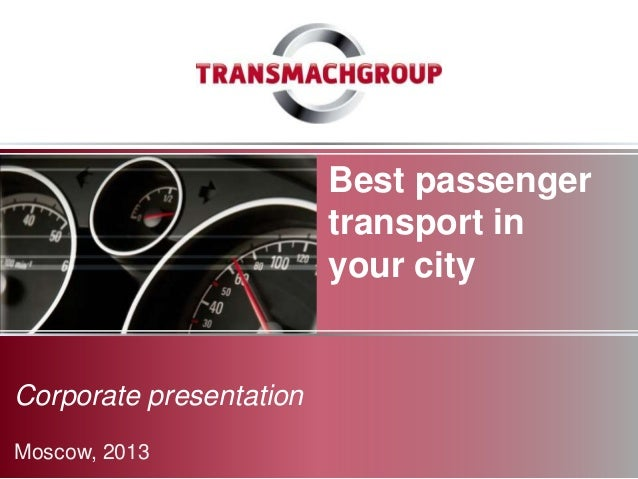 Best passenger                         transport in                         your cityCorporate presentationMoscow, 2013