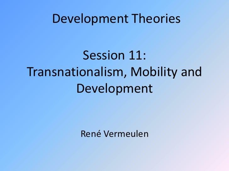 Development Theories          Session 11:Transnationalism, Mobility and        Development         René Vermeulen