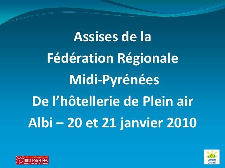 Assises de la   Fédération Régionale       Midi-PyrénéesDe l'hôtellerie de Plein airAlbi – 20 et 21 janvier 2010