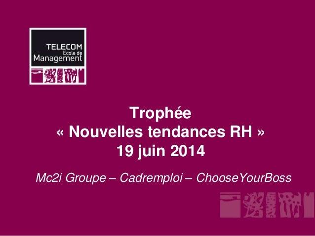 Trophée « Nouvelles tendances RH » 19 juin 2014 Mc2i Groupe – Cadremploi – ChooseYourBoss