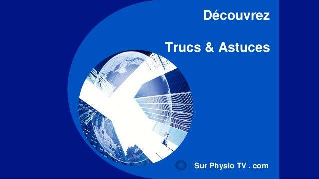 Découvrez  Trucs & Astuces  Sur Physio TV . com
