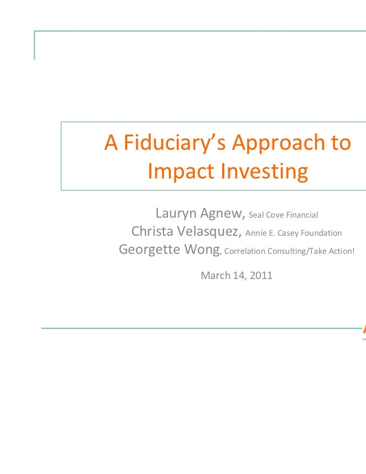 A Fiduciary's Approach to     Impact Investing      Lauryn Agnew, Seal Cove Financial  Christa Velasquez, Annie E. Casey F...