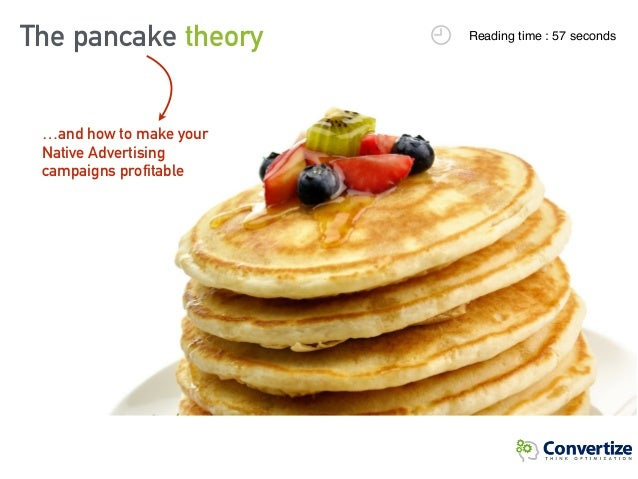 The pancake theory Reading time : 57 seconds …and how to make your Native Advertising campaigns profitable