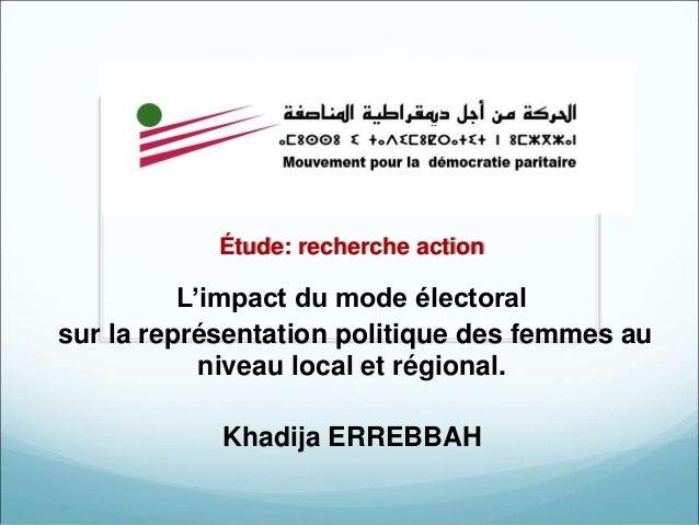 Étude: recherche action  L'impact du mode électoral  sur la représentation politique des femmes au  niveau local et région...