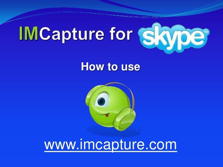 IMCapturefor<br />How to use<br />www.imcapture.com<br />