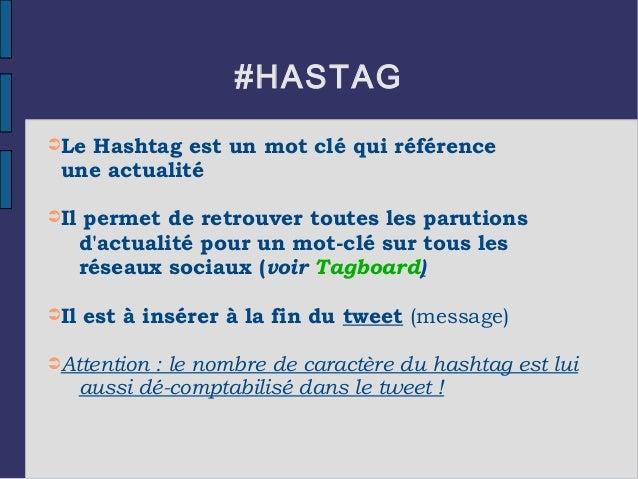 #HASTAG ➲Le Hashtag est un mot clé qui référence une actualité ➲Il permet de retrouver toutes les parutions d'actualité po...