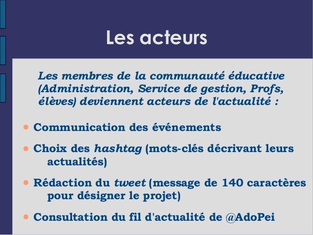 Les acteurs Les membres de la communauté éducative (Administration, Service de gestion, Profs, élèves) deviennent acteurs ...