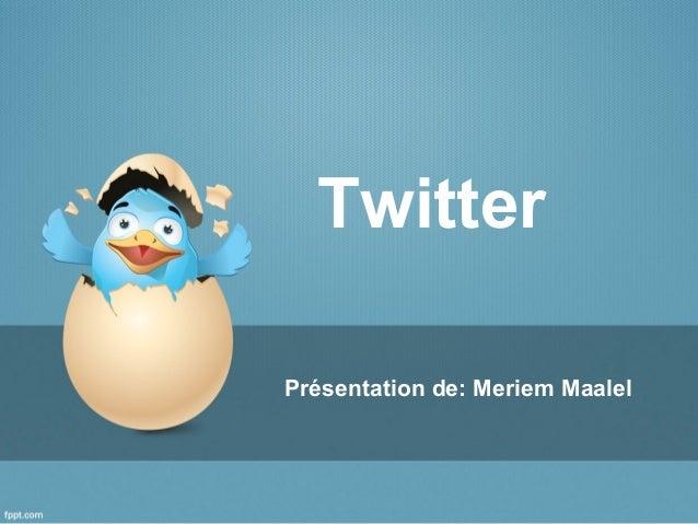 Twitter Présentation de: Meriem Maalel