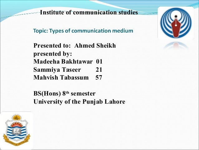 Institute of communication studiesPresented to: Ahmed Sheikhpresented by:Madeeha Bakhtawar 01Sammiya Taseer      21Mahvish...