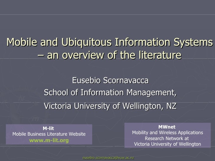 Mobile and Ubiquitous Information Systems – an overview of the literature Eusebio Scornavacca  School of Information Manag...