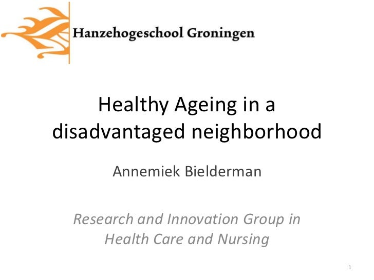 Healthy Ageing in adisadvantaged neighborhood       Annemiek Bielderman  Research and Innovation Group in      Health Care...