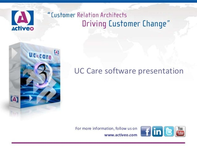 UC Care software presentation For more information, follow us on www.activeo.com