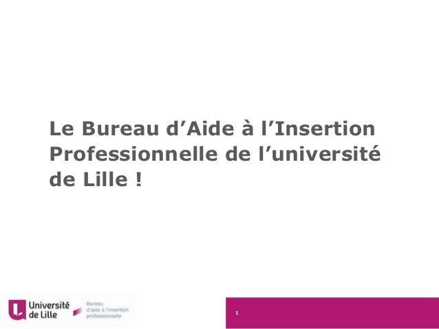 1 Le Bureau d'Aide à l'Insertion Professionnelle de l'université de Lille !