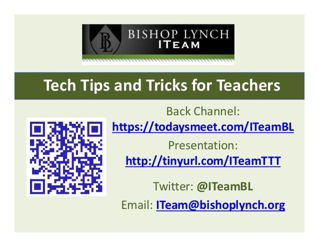TechTipsandTricksforTeachers BackChannel: https://todaysmeet.com/ITeamBL Presentation: http://tinyurl.com/ITeamTT...