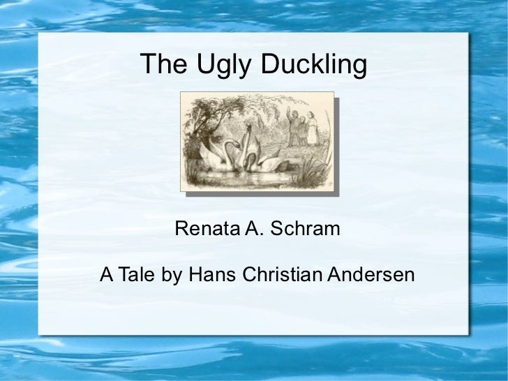 The Ugly Duckling       Renata A. SchramA Tale by Hans Christian Andersen