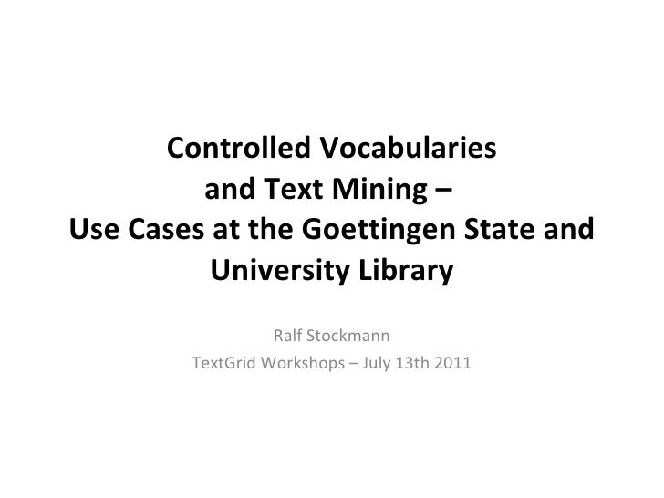 Controlled Vocabularies  and Text Mining –  Use Cases at the Goettingen State and University Library Ralf Stockmann TextGr...