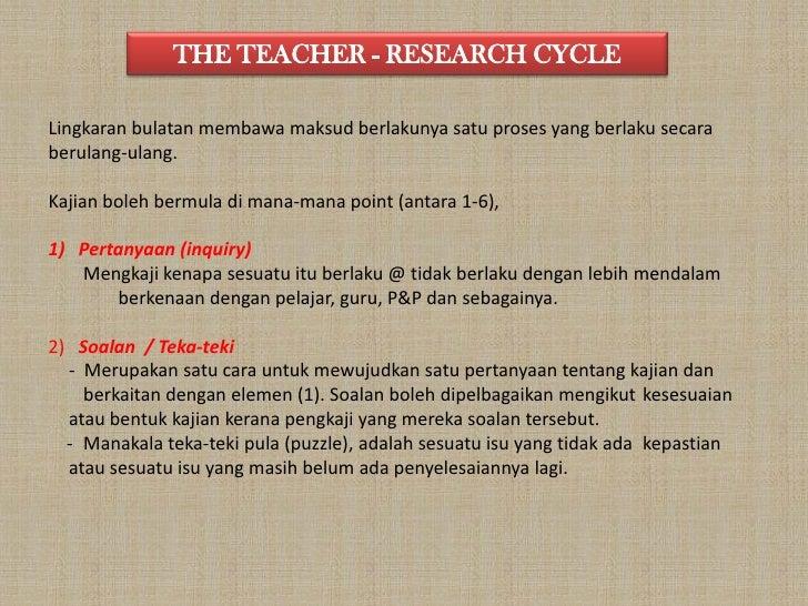 THE TEACHER - RESEARCH CYCLE<br />Lingkaranbulatanmembawamaksudberlakunyasatuproses yang berlakusecaraberulang-ulang. <br ...