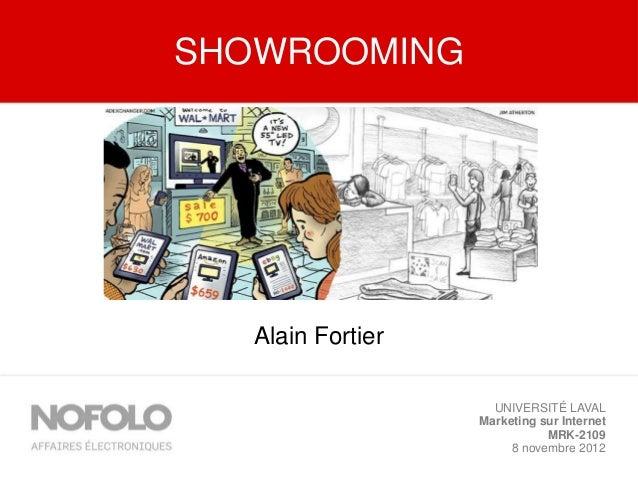 SHOWROOMING   Alain Fortier                     UNIVERSITÉ LAVAL                   Marketing sur Internet                 ...