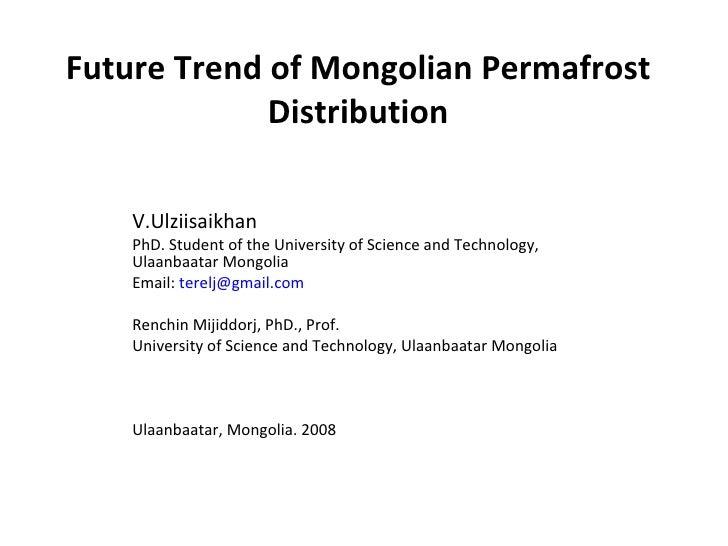<ul><li>V.Ulziisaikhan  </li></ul><ul><li>PhD. Student of the University of Science and Technology, Ulaanbaatar Mongolia <...