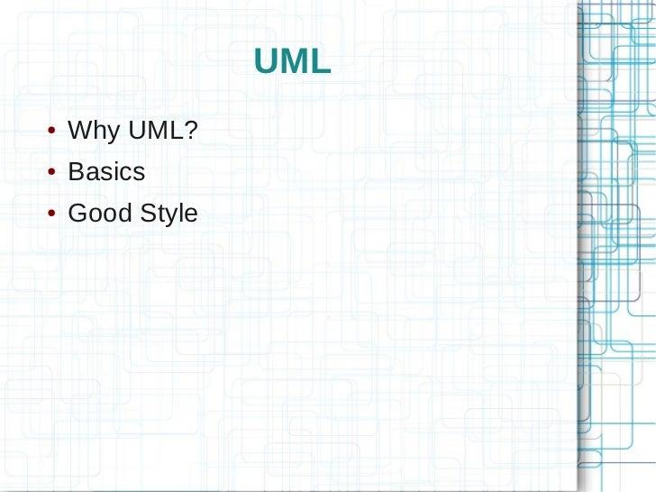 UML●   Why UML?●   Basics●   Good Style