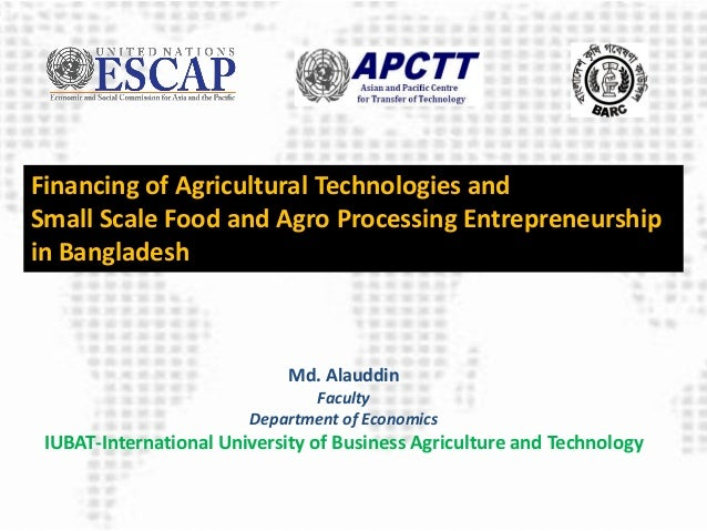 agro business financing in bangladesh Bangladesh produces a variety of agricultural products such as rice, wheat, corn, legumes, fruits, vegetables, chicken meat, fish, and seafood rice is considered the main staple in the bangladeshi diet.