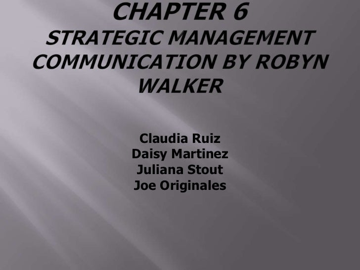Chapter 6 Strategic Management Communication by Robyn Walker<br />Claudia Ruiz<br />Daisy Martinez<br />Juliana Stout<br /...