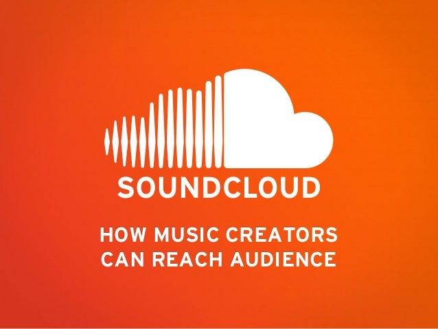 HOW MUSIC CREATORSCAN REACH AUDIENCE