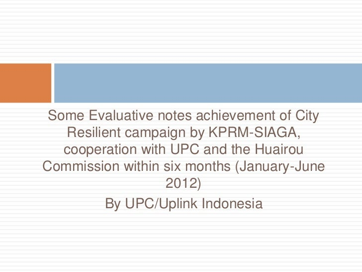 Some Evaluative notes achievement of City   Resilient campaign by KPRM-SIAGA,   cooperation with UPC and the HuairouCommis...