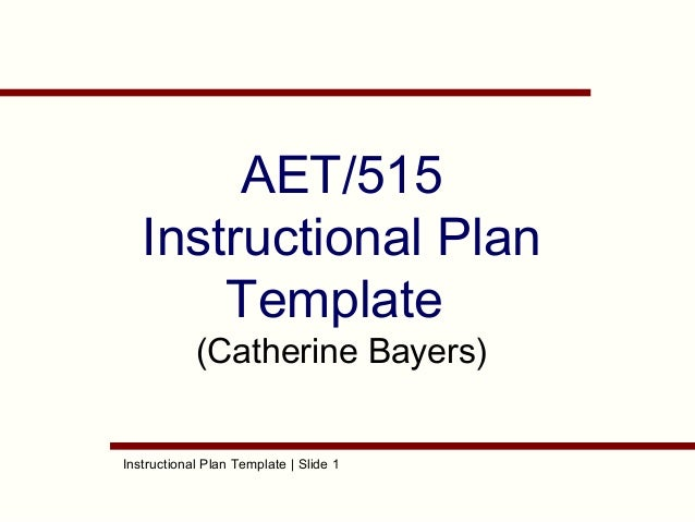 AET/515 Instructional Plan Template (Catherine Bayers)  Instructional Plan Template | Slide 1