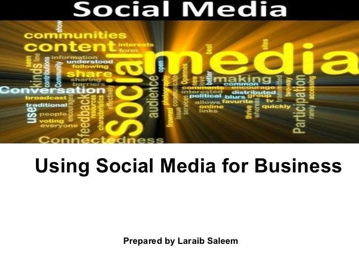 <ul><ul><li>Using Social Media for Business </li></ul></ul>Prepared by Laraib Saleem
