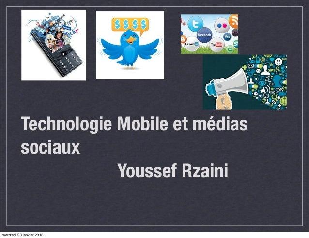 Technologie Mobile et médias          sociaux                      Youssef Rzainimercredi 23 janvier 2013