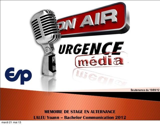 MEMOIRE DE STAGE EN ALTERNANCELALEU Yoann – Bachelor Communication 2012Soutenance du 19/09/12mardi 21 mai 13