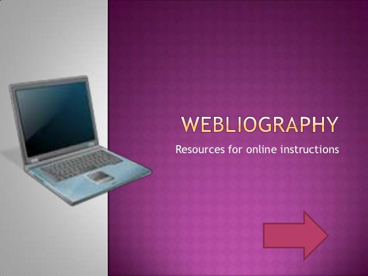 Webliography<br />Resources for online instructions<br />