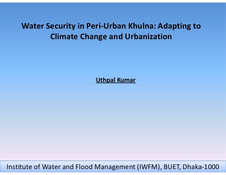 Water Security in Peri-Urban Khulna: Adapting to           Climate Change and Urbanization                          Uthpal...