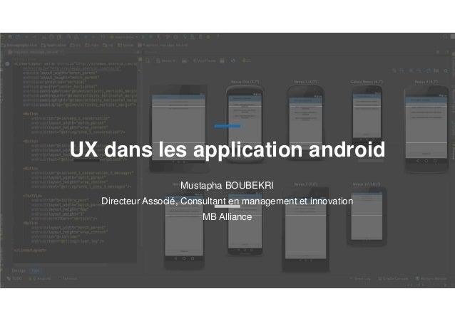 UX dans les application android Mustapha BOUBEKRI Directeur Associé, Consultant en management et innovation MB Alliance