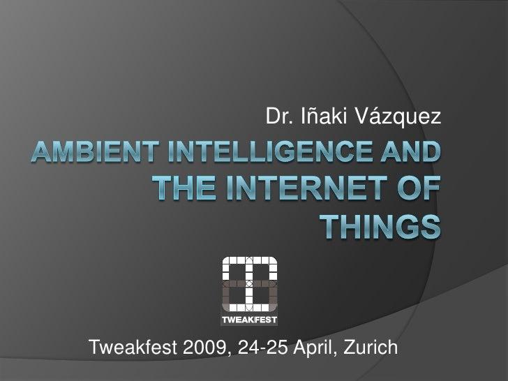 Dr. Iñaki Vázquez     Tweakfest 2009, 24-25 April, Zurich