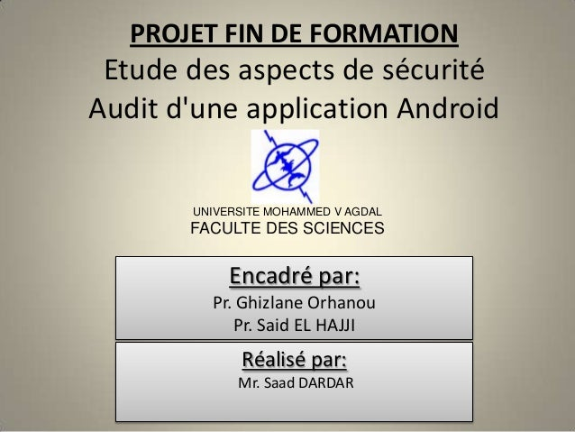 PROJET FIN DE FORMATION Etude des aspects de sécuritéAudit dune application Android       UNIVERSITE MOHAMMED V AGDAL     ...