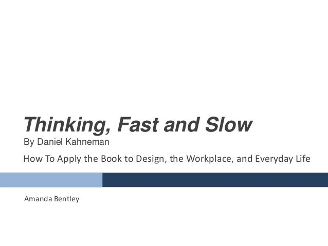 Thinking, Fast and Slow By Daniel Kahneman Amanda Bentley How To Apply the Book to Design, the Workplace, and Everyday Life