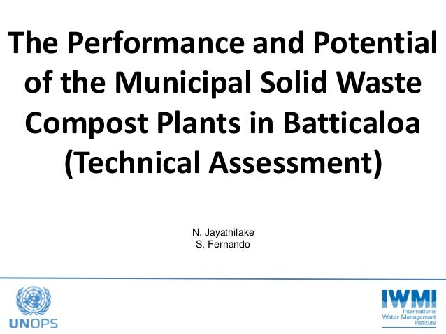 The Performance and Potential of the Municipal Solid Waste Compost Plants in Batticaloa (Technical Assessment) N. Jayathil...