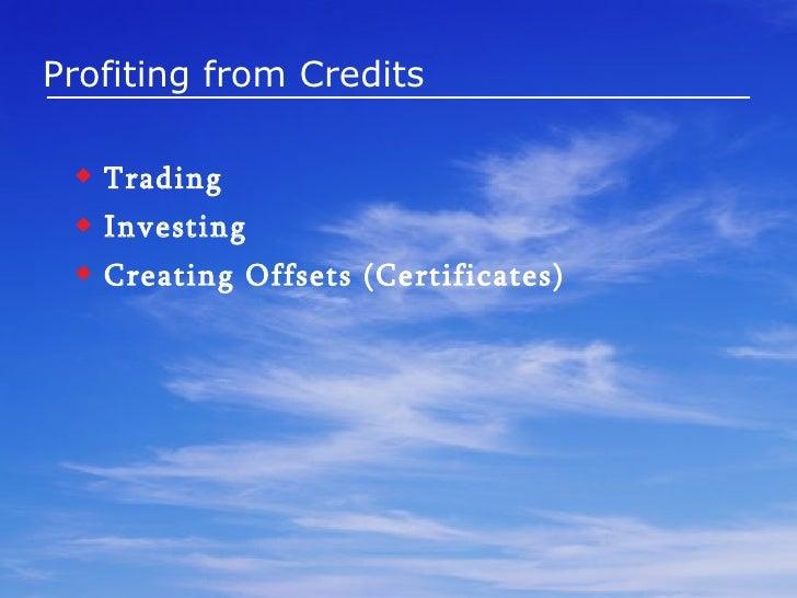 <ul><li>Trading </li></ul><ul><li>Investing </li></ul><ul><li>Creating Offsets (Certificates) </li></ul>Profiting from Cre...